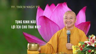 Vấn đáp: Tụng kinh nào Lợi ịch cho Thai giáo ? | TT. Thích Nhật Từ