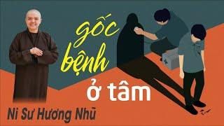 GỐC BÊNH Ở TÂM | Ni Sư Hương Nhũ || Thiên Quang Media