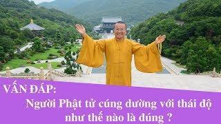 Vấn đáp: Người Phật tử Cúng Dường với Thái Độ như thế nào là đúng ?   Thích Nhật Từ