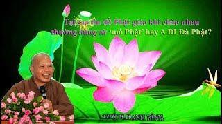 Tại sao tín đồ Phật giáo khi chào nhau  thường dùng từ 'mô Phật' hay A DI Đà Phật?