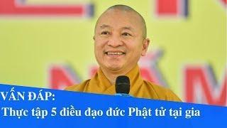 Vấn đáp: Thực tập 5 điều đạo đức Phật tử tại gia | Thích Nhật Từ