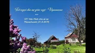 Trở ngại cho sự giác ngộ - Vipassana - HT. Viên Minh chia sẻ tại Massachusett (31-5-2019)