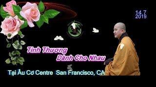 Tình Thương Dành Cho Nhau - Thầy Thích Pháp Hòa ( Ngày 14.7.2019 )