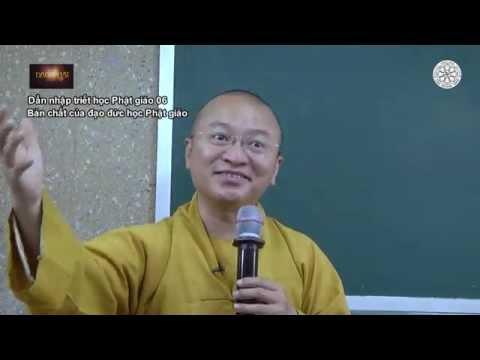 Dẫn nhập Triết học Phật giáo (2014) 06: Bản chất của đạo đức học Phật giáo
