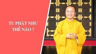 Tu Phật như thế nào ? | Thích Nhật Từ