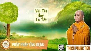 Vui Tết Hay Lo Tết - Khánh Tuế Đầu Xuân Kỷ Hợi 2019 - Thầy Thích Phước Tiến mới nhất 2019