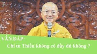 Chỉ tu Thiền không có đầy đủ không ?   Thích Nhật Từ