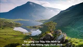 Bài giảng của Thầy Viên Minh tại Ni viện Viên Không trong mùa An Cư 2019 (26.07.2019)