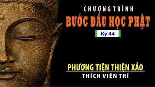 Bước Đầu Học Phật 44: Phương Tiện Thiện Xảo
