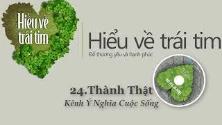 Hiểu Về Trái Tim (Phần 24: Thành Thật) - Giọng đọc Dương Yến Ngọc
