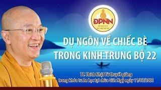 DỤ NGÔN VỀ CHIẾC BÈ TRONG KINH TRUNG BỘ 22 - TT. Thích Nhật Từ