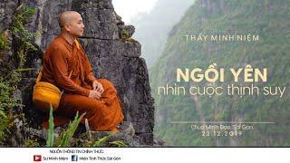 Thầy Minh Niệm | Ngồi yên nhìn cuộc thịnh suy | Chùa Minh Đạo - 22.12.2019