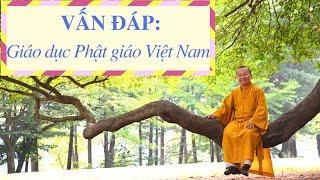 Vấn đáp: Giáo dục Phật giáo Việt Nam