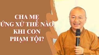 CHA MẸ ỨNG XỬ THẾ NÀO KHI CON PHẠM TỘI? | TT. Thích Nhật Từ