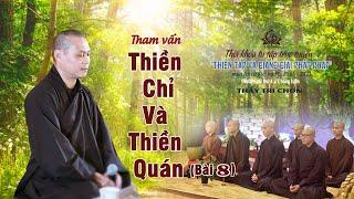 Buổi Tham vấn THIỀN CHỈ và THIỀN QUÁN (Bài 8) | Thầy Trí Chơn.