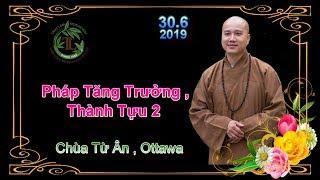 Pháp Tăng Trưởng , Thành Tựu 2 - Thầy Thích Pháp Hòa ( Chùa Từ Ân Ottawa, ON 30.6.2019 )
