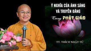 Ý nghĩa của ánh sáng và truyền đăng trong Phật giáo - TT. Thích Nhật Từ