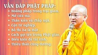 Vấn đáp Phật pháp: Hoằng pháp trong trại giam, mở cửa mã, thân kiến và chấp ngã, cận tử nghiệp ...