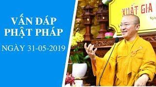 Vấn đáp Phật pháp ngày 31-05-2019 (LIVE) | Thích Nhật Từ