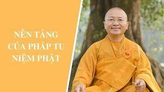 Nền tảng của pháp tu niệm Phật | Thích Nhật Từ