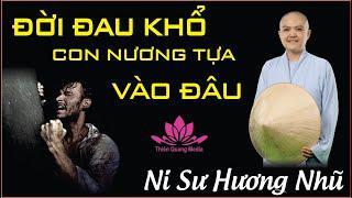 ĐỜI ĐAU KHỔ CON NƯƠNG TỰA VÀO ĐÂU ? || Ni Sư Hương Nhũ thuyết giảng || Thiên Quang Media