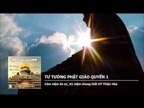 Tư Tưởng Phật Giáo Quyển 1 – Cảm niệm ân sư Kỷ niệm chung thất HT Thiện Hòa