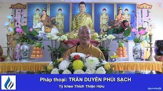 TRẦN DUYÊN PHỦI SẠCH 04.08.19 - TK Thích Thiện Hữu