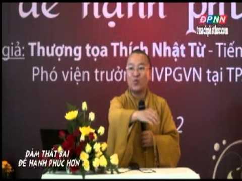 Dám Thất Bại Để Hạnh Phúc Hơn (28/07/2012) video do Thích Nhật Từ giảng