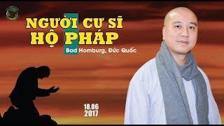 Người Cư Sĩ Hộ Pháp - Thầy Thích Pháp Hòa ( chuyến hoằng pháp Châu Âu 2017 )