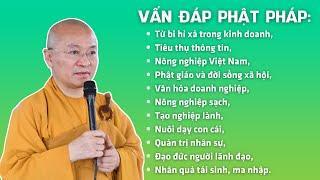 Vấn đáp Phật pháp: Từ bi hỉ xả trong kinh doanh, tiêu thụ thông tin, nông nghiệp Việt Nam,...