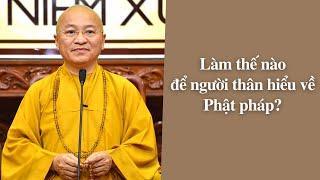 Làm thế nào để người thân hiểu về Phật pháp? | TT. Thích Nhật Từ