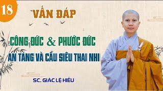 Công đức vs. Phước đức/ An táng và cầu siêu thai nhi-Vấn đáp Phật Pháp- SC. Giác Lệ Hiếu
