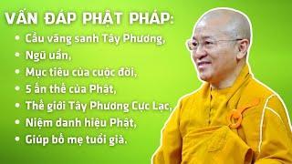 Vấn đáp Phật pháp: Cầu vãng sanh Tây Phương, ngũ uẩn, mục tiêu của cuộc đời, 5 ấn thế của Phật,...
