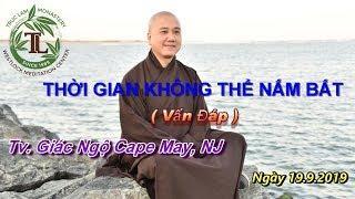 Thời Gian Không Thể Nắm Bắt - Thầy Thích Pháp Hòa ( Tv. Giác Ngộ Cape May, NJ Ngày 19.9.2019 )
