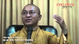 Kinh Người Áo Trắng 2 - Bốn Tâm Cao Thượng (11/05/2013) video do Thích Nhật Từ giảng