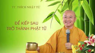 Vấn đáp: Làm thế nào để Kiếp Sau là Phật tử ? | TT. Thích Nhật Từ