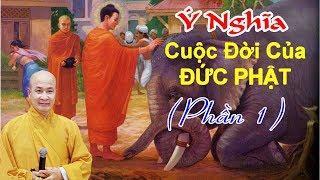Ý Nghĩa Cuộc Đời Đức Phật (Phần 1)