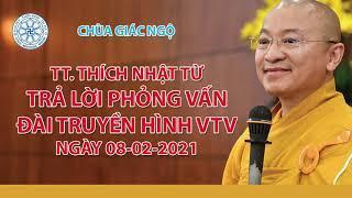 TT.  THÍCH NHẬT TỪ TRẢ LỜI PHỎNG VẤN ĐÀI TRUYỀN HÌNH VTV NGÀY 08-02-2021