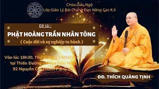 Đề tài: PHẬT HOÀNG TRẦN NHÂN TÔNG (Cuộc đời và sự nghiệp tu hành) - Thích Quảng Tịnh