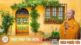Kỳ Vọng Đầu Xuân 2020 - Thầy Thích Phước Tiến mới nhất 2020