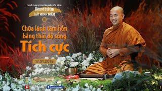 Thầy Minh Niệm | Chữa lành tâm hồn bằng thái độ sống tích cực | TT. Tuệ Đức 2 | 17.01.2019