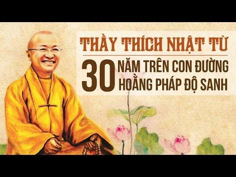 Thầy Thích Nhật Từ - 30 năm trên con đường hoằng pháp độ sanh