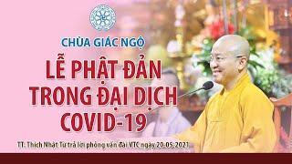 LỄ PHẬT ĐẢN TRONG ĐẠI DỊCH COVID-19 -TT. Thích Nhật Từ trả lời phỏng vấn đài VTC ngày 20-05-2021