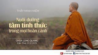Thầy Minh Niệm | Nuôi dưỡng Tâm Tỉnh Thức trong mọi hoàn cảnh | Chùa Long Quang - 01.12.2019
