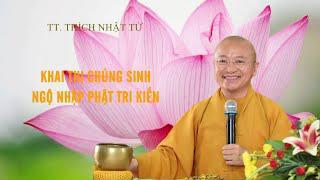 Khai Thị Chúng Sinh Ngộ Nhập Phật Tri Kiến | TT. Thích Nhật Từ
