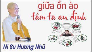 GIỮA ỒN ÀO TÂM TA AN ĐỊNH || Ni Sư Hương Nhũ || Thiên Quang Media