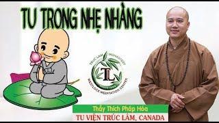 Tu Trong Nhẹ Nhàng ( vấn đáp ) - Thầy Thích Pháp Hòa ( June 10, 2017 )