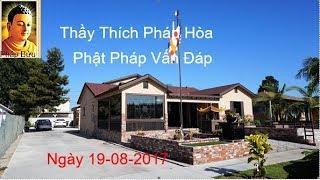 Phật Pháp vấn đáp Thầy Thích Pháp Hòa tại Tư Gia Phật Tử Ngày 19-20-2017