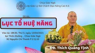 LỤC TỔ HUỆ NĂNG - ĐĐ. Thích Quảng Tịnh thuyết giảng tại chùa Giác Ngộ - Ngày 13-04-2021