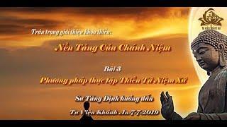 Khóa tu thiền    Bài 3: Phương pháp thực tập Thiền Tứ Niệm Xứ - Sư Tăng Định